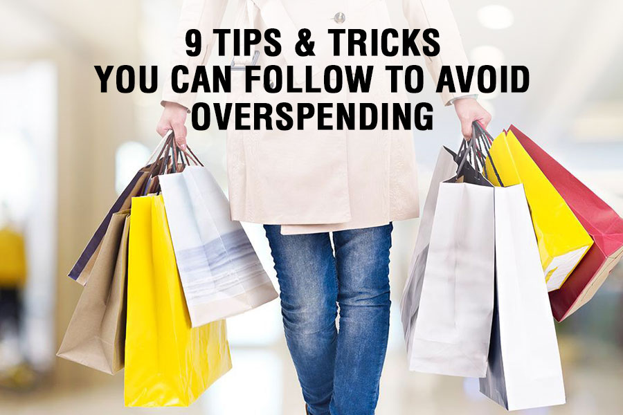 9 TIPS & TRICKS YOU CAN FOLLOW TO AVOID OVERSPENDING