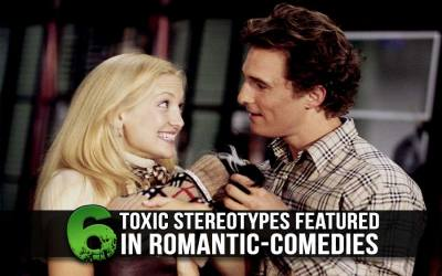 6 Toxic Stereotypes Featured in Romantic-Comedies