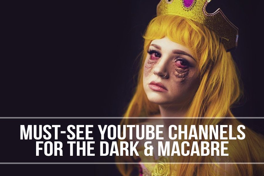 Must-See YouTube Channels for the Dark and Macabre