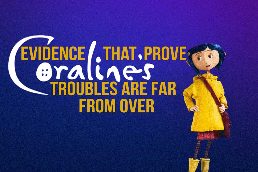 Evidence That Prove Coraline S Troubles Are Far From Over