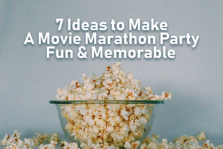 7 Ideas to Make a Movie Marathon Party Fun & Memorable